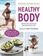 Healthy Body : balance your hormones and shred fat for life  - Sally Matterson