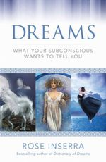 Dreams : What Your Subconscious Wants to Tell You - Rose Inserra
