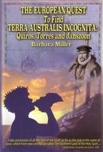 The European Quest to Find Terra Australis Incognita : Quiros, Torres and Janszoon - Barbara Miller