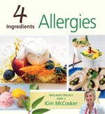 4 Ingredients : Allergies : Wellness Trilogy : Part 3 - Kim McCosker