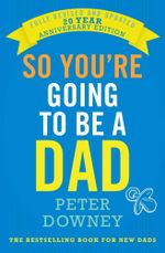 So You're Going to be a Dad : 20th Anniversary Edition - Peter Downey