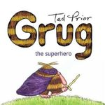 Grug the Superhero : Grug - Ted Prior