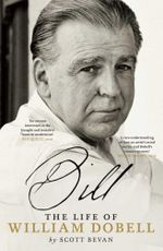 Bill : The Life of William Dobell - Scott Bevan