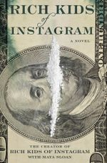 Rich Kids of Instagram : A Novel - By The Creator Of Rich Kids Of Instagram