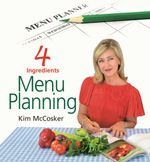 4 Ingredients Menu Planning - Kim McCosker