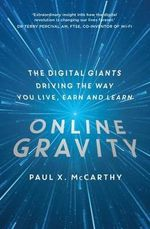 Online Gravity : The Unseen Force Driving the Way We Live, Earn and Learn - Paul X. McCarthy