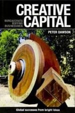 Creative Capital : Bureaucrats, Boffins, Businessmen - Peter Dawson