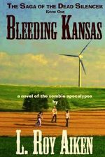 Bleeding Kansas : The Saga of the Dead Silencer Book 1 - L Roy Aiken