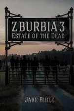 Z-Burbia 3 : Estate of the Dead - Jake Bible
