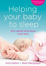 Helping Your Baby to Sleep : Why Gentle Techniques Work Best - Annie Gethin