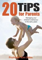 20 Tips for Parents : The realistic parent's guide to understanding and shaping your child's behaviour - Kim Oates