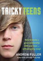 Tricky Teens : How to Create a Great Relationship with Your Teen... Without Going Crazy! - Andrew Fuller