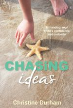Chasing Ideas : Enhancing Your Child's Confidence and Curiosity, 2ndedition - Christine Durham