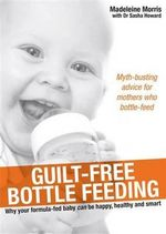 Guilt-Free Bottle Feeding - Madeleine Morris