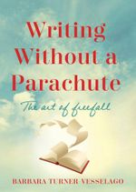 Writing Without a Parachute : the Art of Freefall - Barbara Turner-Vesselago