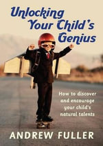 Unlocking Your Child's Genius : How to Discover and Encourage Yourchild's Natural Talents - Andrew Fuller