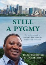 Still a Pygmy : The unique memoir of one man's fight to save his identity from extinction - Isaac Bacirongo