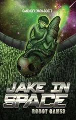 Jake in Space : Robot Games - Candice Lemon-Scott
