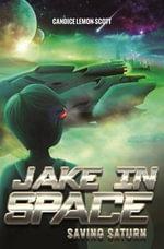 Saving Saturn : Jake in Space - Candice Lemon-Scott