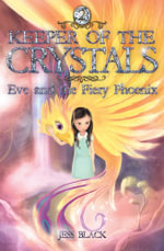 Keeper of the Crystals : Eve and the Fiery Phoenix - Jess Black