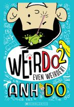 WeirDo : Book 2: Even Weirder! - Anh Do