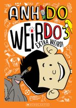 WeirDo : Book 3: Extra Weird! - Anh Do