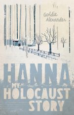 My Holocaust Story : Hanna - Goldie Alexander