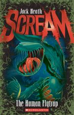 The Human Flytrap : Scream - Jack Heath