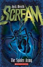 The Spider Army : Scream - Jack Heath