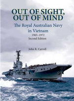 Out of Sight, Out of Mind : RAN in Vietnam 1965-1972 - John Carroll