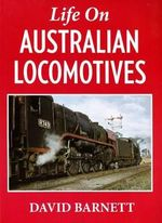 Life on Australian Locomotives - David M. Barnett