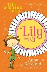 Lily the Elf : the Wishing Seed - Anna Branford