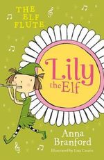 Lily the Elf : the Elf Flute - Anna Branford