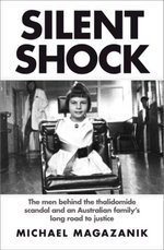 Silent Shock : The Men Behind the Thalidomide Scandal and an Australian Family's Long Road to Justice - Michael Magazanik