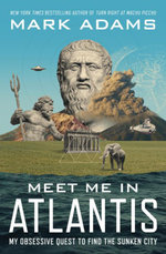 Meet Me in Atlantis : My Obsessive Quest to Find the Sunken City - Mark Adams