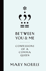 Between You & Me : Confessions of a Comma Queen - Mary Norris