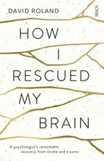 How I Rescued My Brain - David Roland