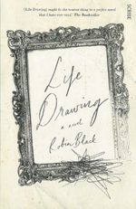 Life Drawing : A Novel - Robin Black
