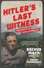 Hitler's Last Witness : The Memoirs of Hitler's Bodyguard - Rochus Misch