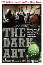 The Dark Art : My Undercover Life in Global Narco-terrorism - Edward Follis
