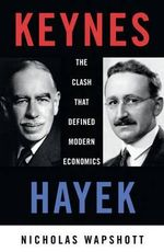 Keynes Hayek : The Clash That Defined Modern Economics - Nicholas Wapshott