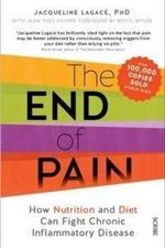 The End of Pain : How Nutrition and Diet Can Fight Chronic Inflammatory Disease - Jacqueline Lagace