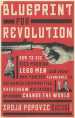 Blueprint for Revolution : Stories of How People Power is Changing the World - Popovic Srdja and Miller Matthew
