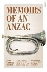 Memoirs of an Anzac : A First-Hand Account by an AIF Officer in the First World War - John Charles Barrie