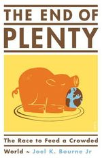 The End of Plenty : the Race to Feed a Crowded World - Bourne Joel