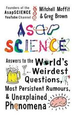 Asapscience : Answers to the World's Weirdest Questions, Most Persistent Rumors, and Unexplained Phenomena - Mitchell Moffit