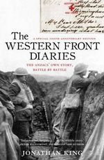 The Western Front Diaries : the Anzacs' Own Story, Battle by Battle [Revised Edition] - Jonathan King
