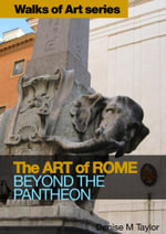 The Art of Rome : Beyond the Pantheon - Denise M Taylor