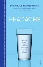 Headache : a family doctor's guide to treating a common ailment - Carole Hungerford
