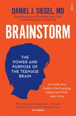Brainstorm : the power and purpose of the teenage brain - Daniel J. Siegel